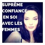 Suprême Confiance en soi avec les femmes (1)